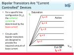 bipolar transistors are current controlled devices