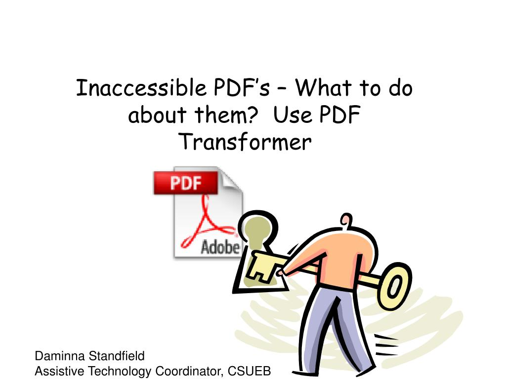 Ppt Inaccessible Pdf S What To Do About Them Use Pdf Transformer Powerpoint Presentation Id 3030055