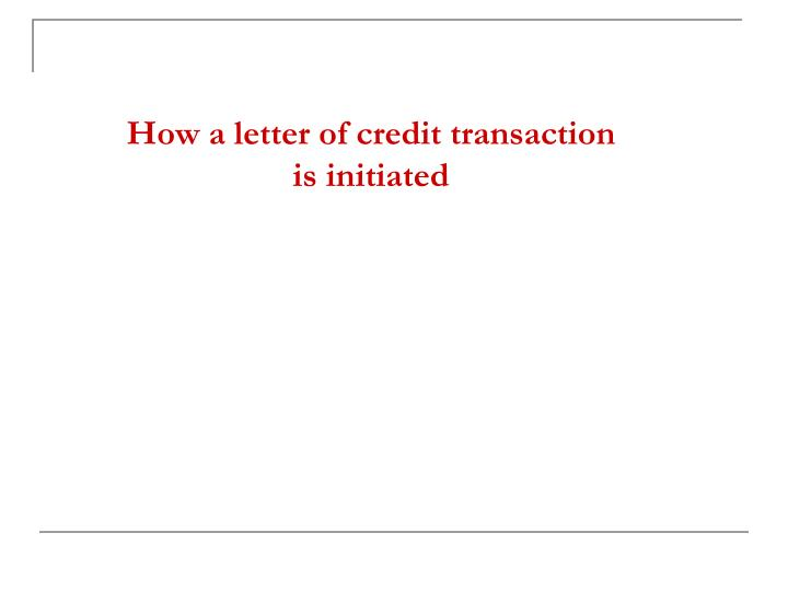 how a letter of credit transaction is initiated n.