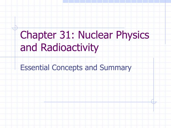 chapter 31 nuclear physics and radioactivity n.