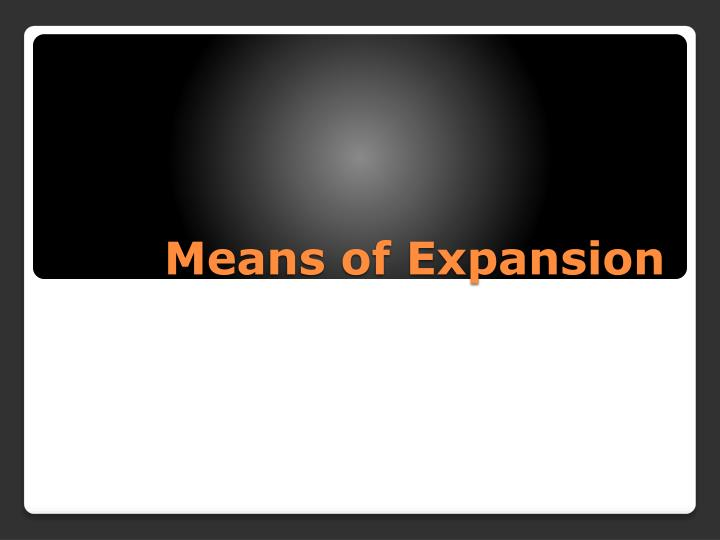 Means of Expansion
