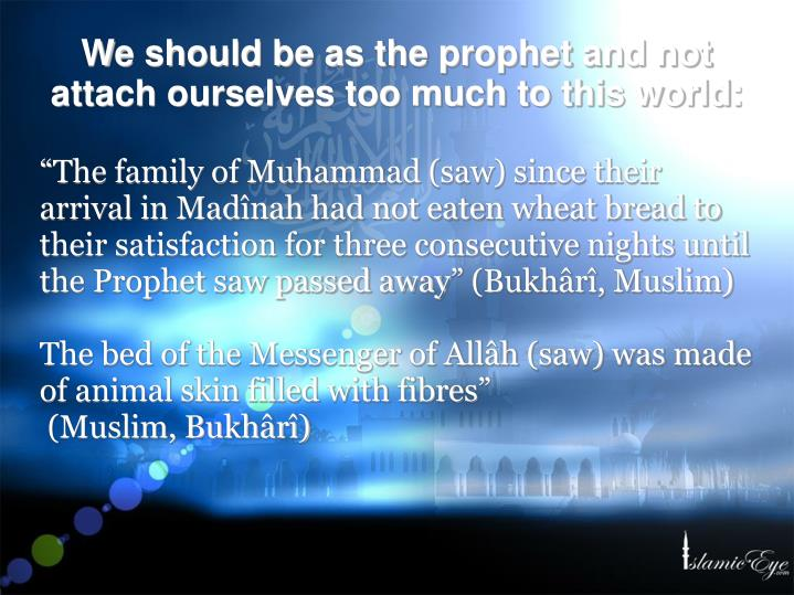 """The family of Muhammad (saw) since their arrival in Madînah had not eaten wheat bread to their satisfaction for three consecutive nights until the Prophet saw passed away"" (Bukhârî, Muslim)"