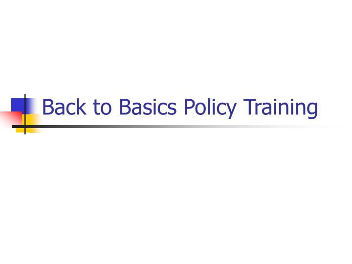 back to basics policy training n.