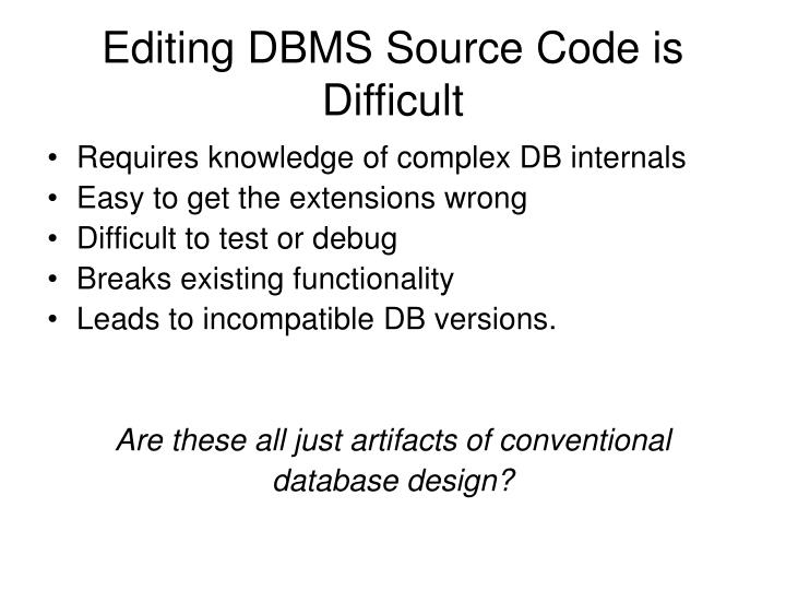 Editing DBMS Source Code is Difficult