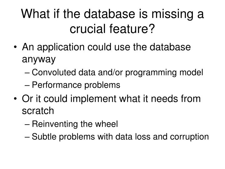 What if the database is missing a crucial feature?
