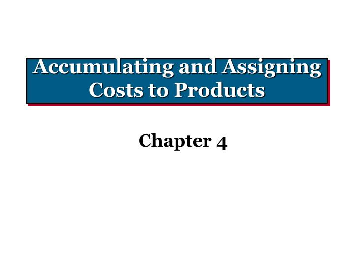 accumulating and assigning costs to products n.