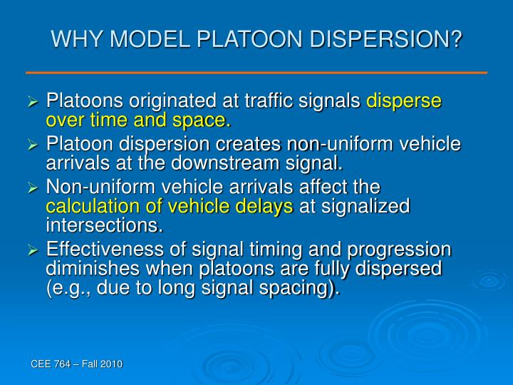 WHY MODEL PLATOON DISPERSION?