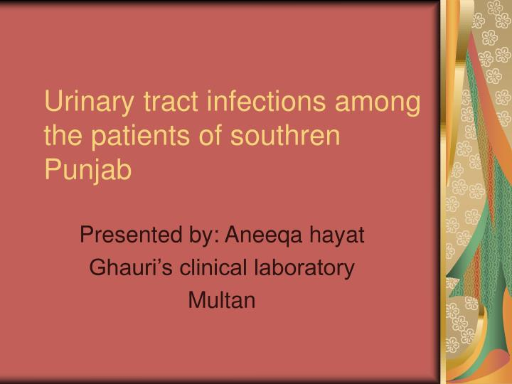 Urinary tract infections among the patients of southren punjab