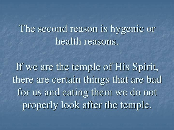 The second reason is hygenic or health reasons.