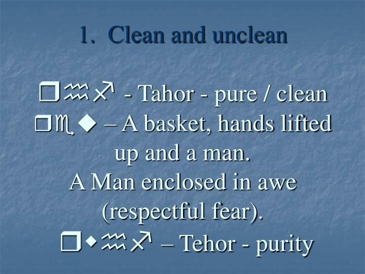 1.  Clean and unclean