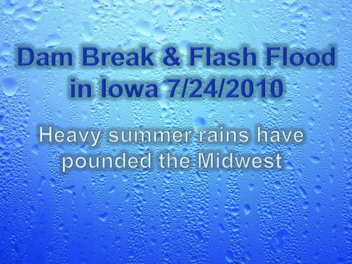 Dam break flash flood in iowa 7 24 2010