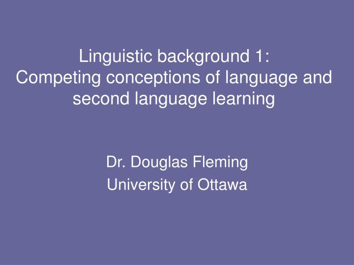 Linguistic background 1 competing conceptions of language and second language learning