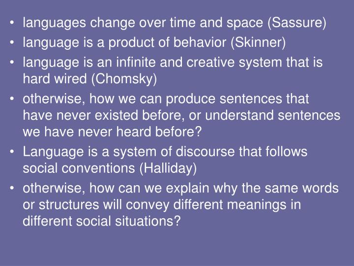 languages change over time and space (Sassure)