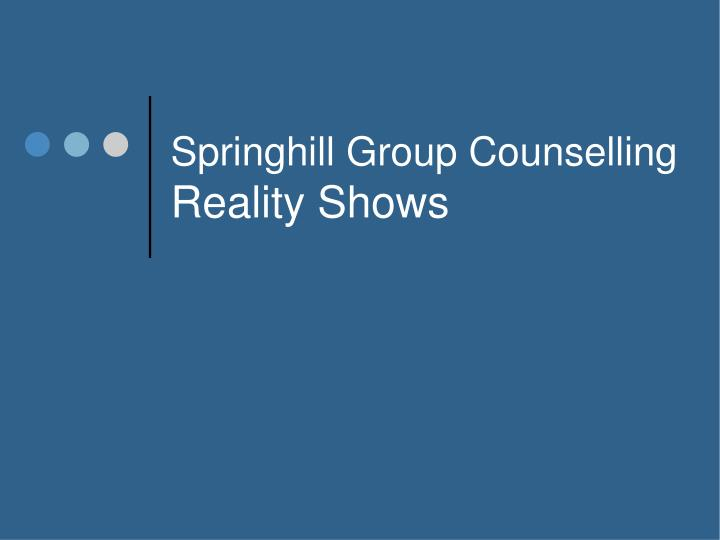 Springhill group counselling reality shows