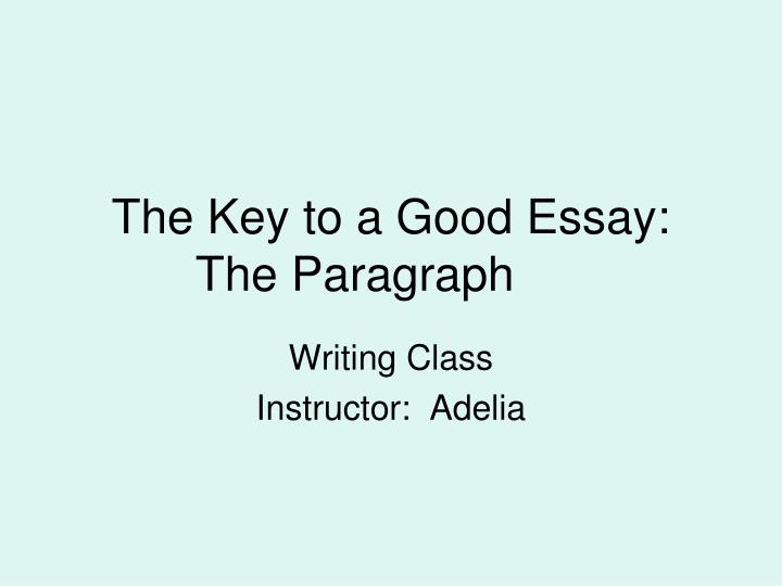 keys to writing a perfect essay A perfect essay is a chance to show your best qualities and abilities if you want to write a perfect essay, remember that details, precise description, and specific examples are what you need.