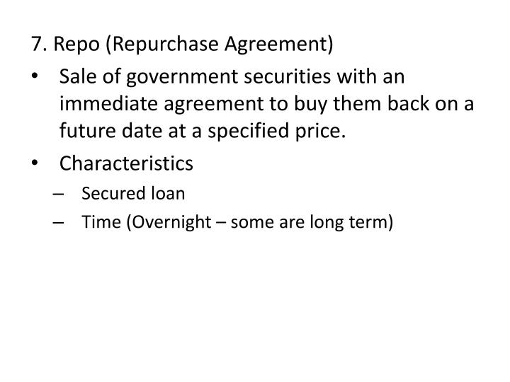7. Repo (Repurchase Agreement)