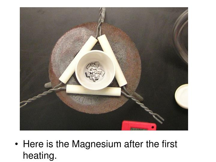 Here is the Magnesium after the first heating.