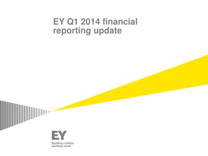 ey q1 2014 financial reporting update n.