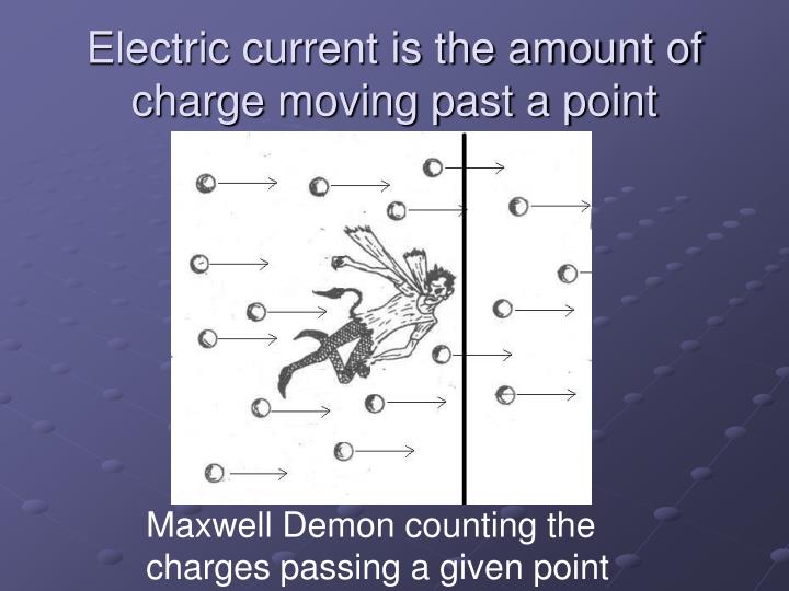 Electric current is the amount of charge moving past a point