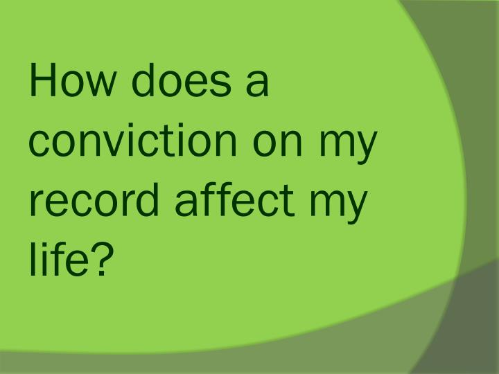 How does a conviction on my record affect my life?