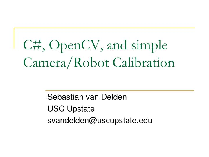 PPT - C#, OpenCV, and simple Camera/Robot Calibration PowerPoint