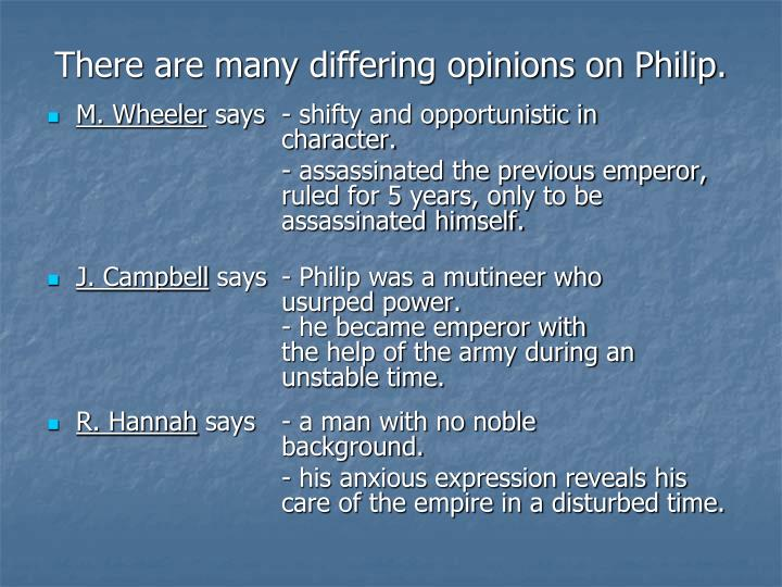 There are many differing opinions on Philip.