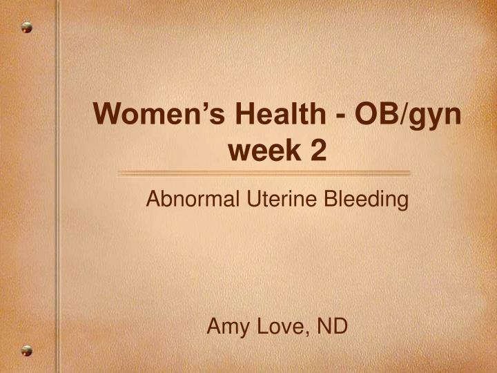 Women s health ob gyn week 2