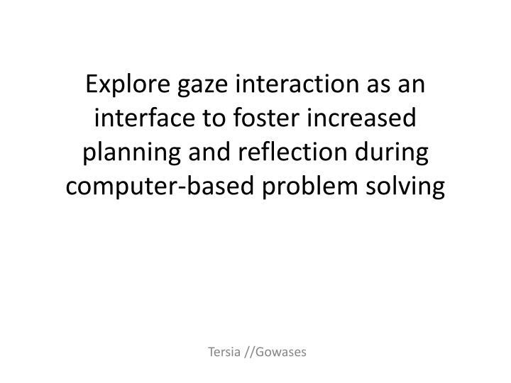 Explore gaze interaction as an interface to