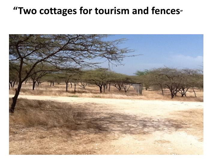 """Two cottages for tourism and fences"