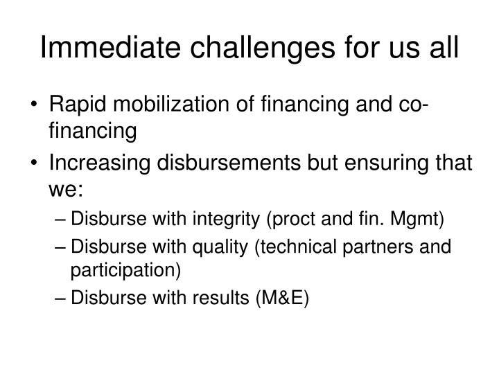 Immediate challenges for us all