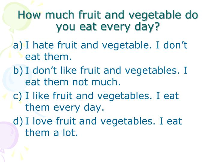 How much fruit and vegetable do you eat every day?