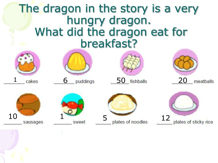 The dragon in the story is a very hungry dragon.