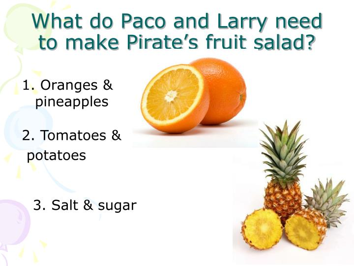 What do Paco and Larry need to make Pirate's fruit salad?