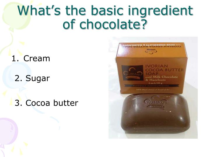 What's the basic ingredient of chocolate?