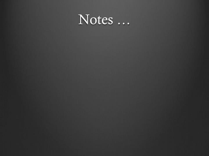Notes …