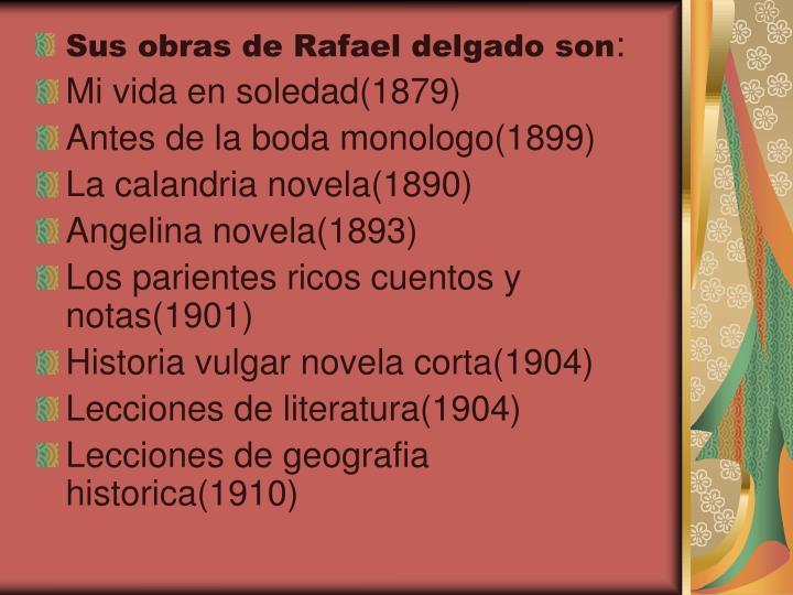 Sus obras de Rafael delgado son
