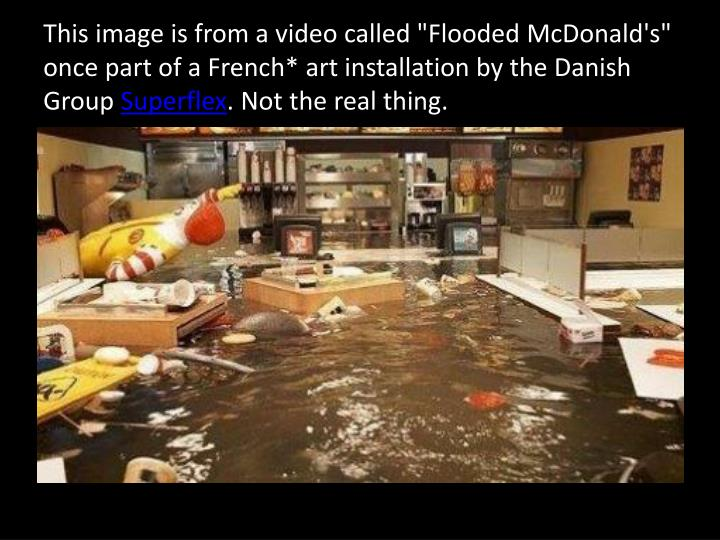 """This image is from a video called """"Flooded McDonald's"""" once part of a French* art installation by the Danish Group"""