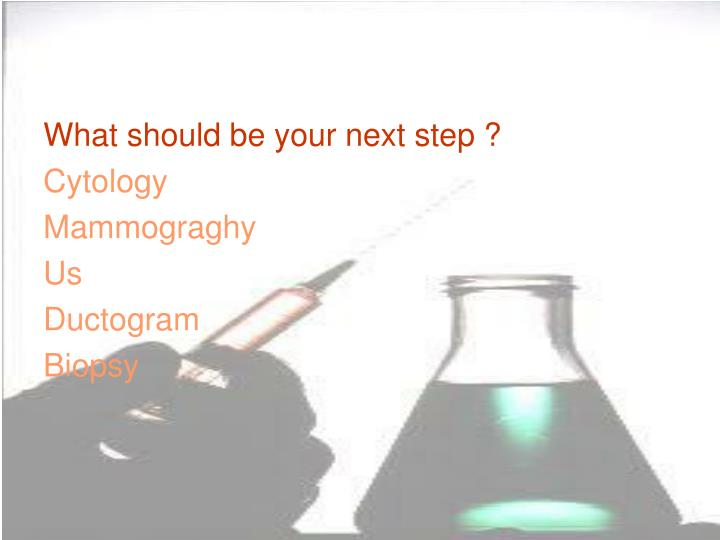What should be your next step ?