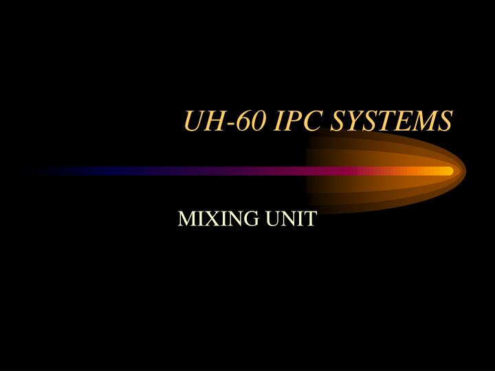 uh 60 ipc systems n.