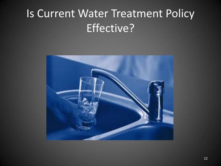 Is Current Water Treatment Policy Effective?