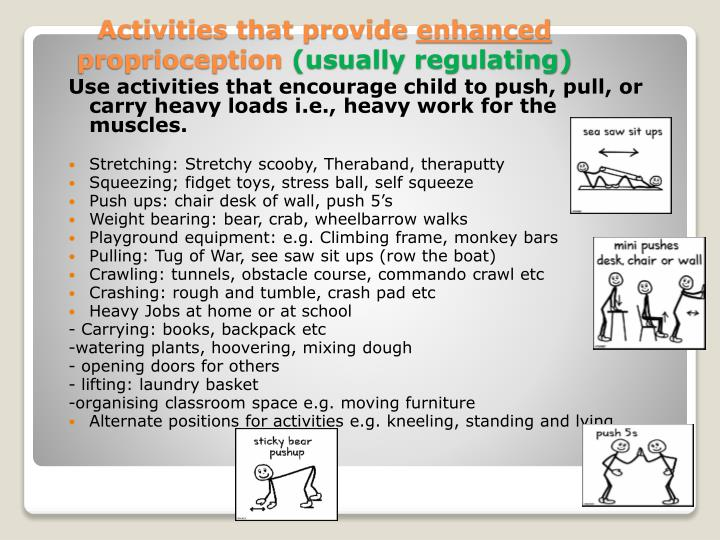 Use activities that encourage child to push, pull, or carry heavy loads i.e., heavy work for the muscles.