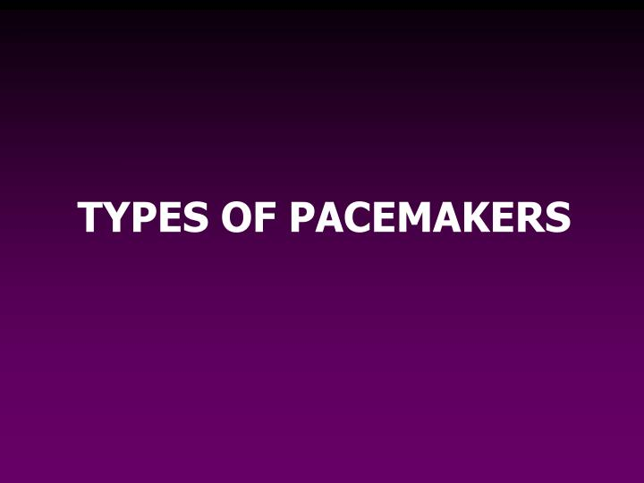 TYPES OF PACEMAKERS