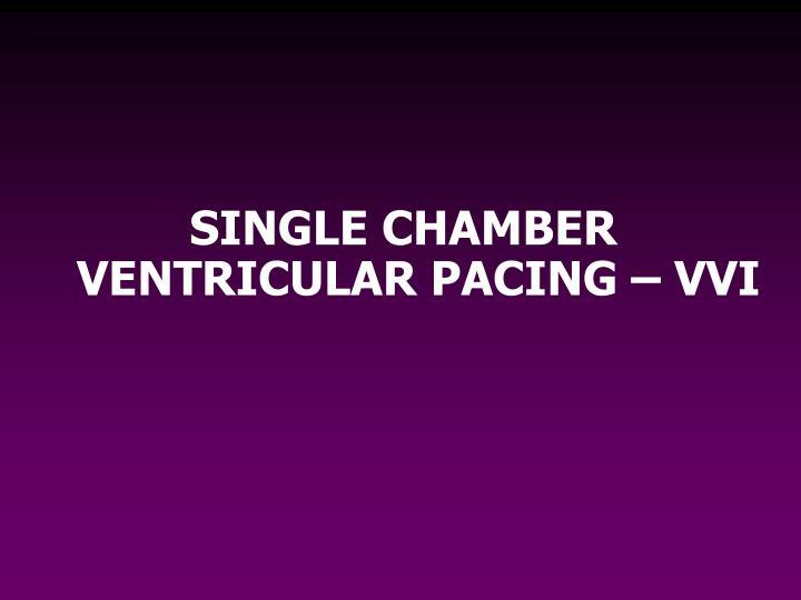 SINGLE CHAMBER VENTRICULAR PACING – VVI