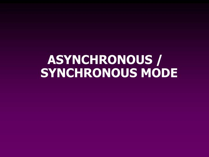 ASYNCHRONOUS / SYNCHRONOUS MODE