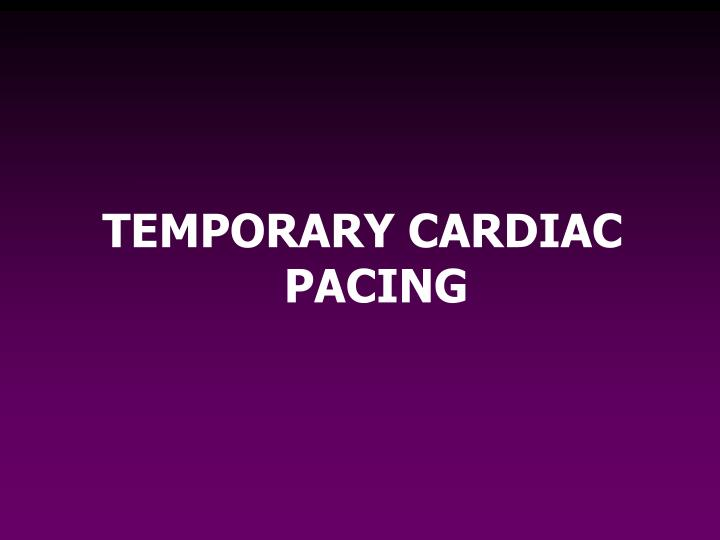 TEMPORARY CARDIAC PACING