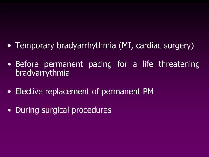 Temporary bradyarrhythmia (MI, cardiac surgery)