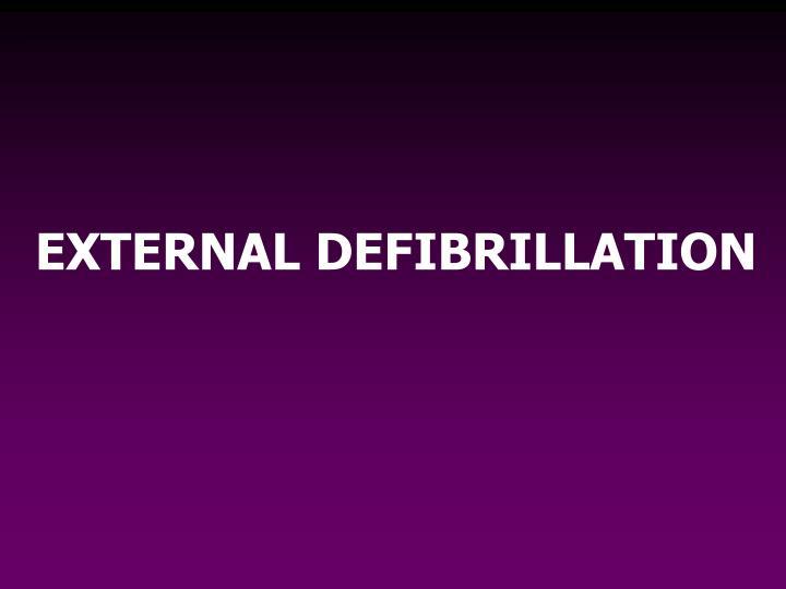 EXTERNAL DEFIBRILLATION