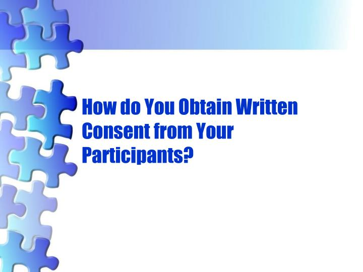 How do You Obtain Written Consent from Your Participants?