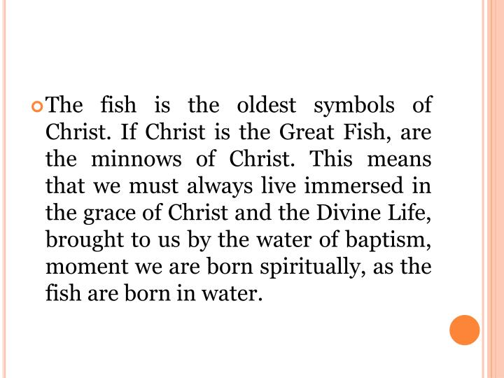 The fish is the oldest symbols of Christ.