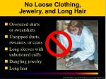 no loose clothing jewelry and long hair